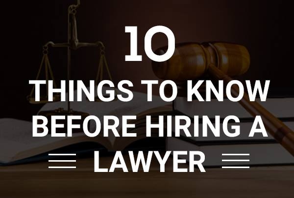 10 Things to Know Before Hiring a Lawyer