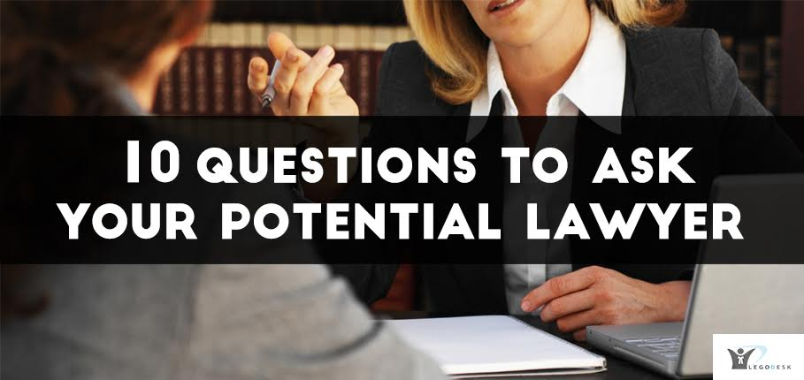 10 Questions to Ask Your Potential Lawyer