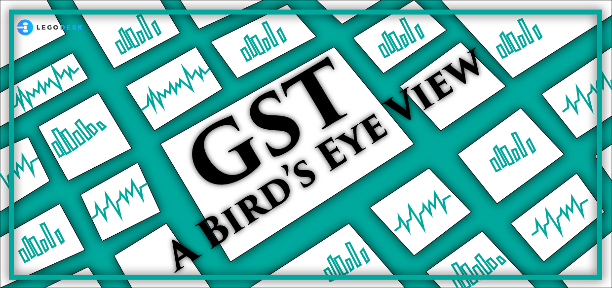 GST : Goods and Services Tax- A Bird's eye View