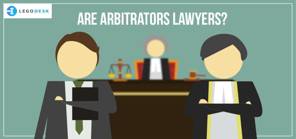 Are Arbitrators lawyers?