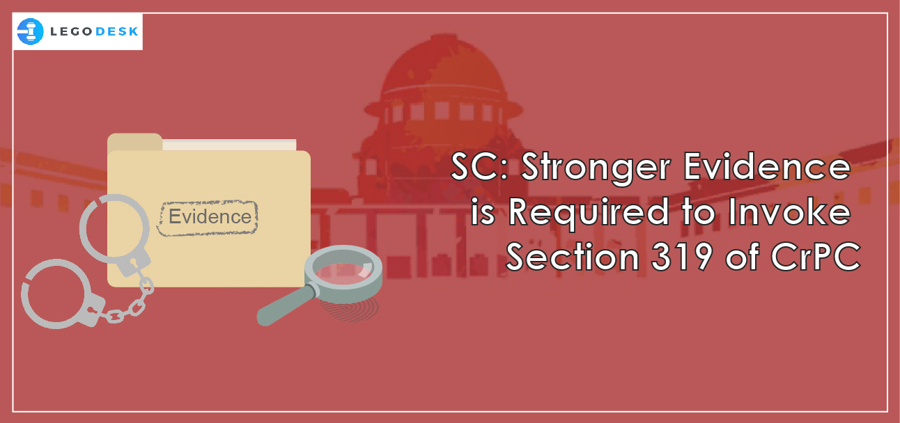 SC: Stronger Evidence is Required to Invoke Section 319 of CrPC