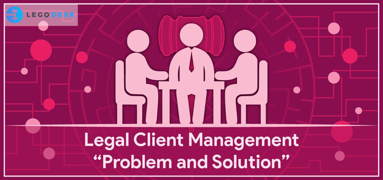 Legal Client Management : Problem and Solution