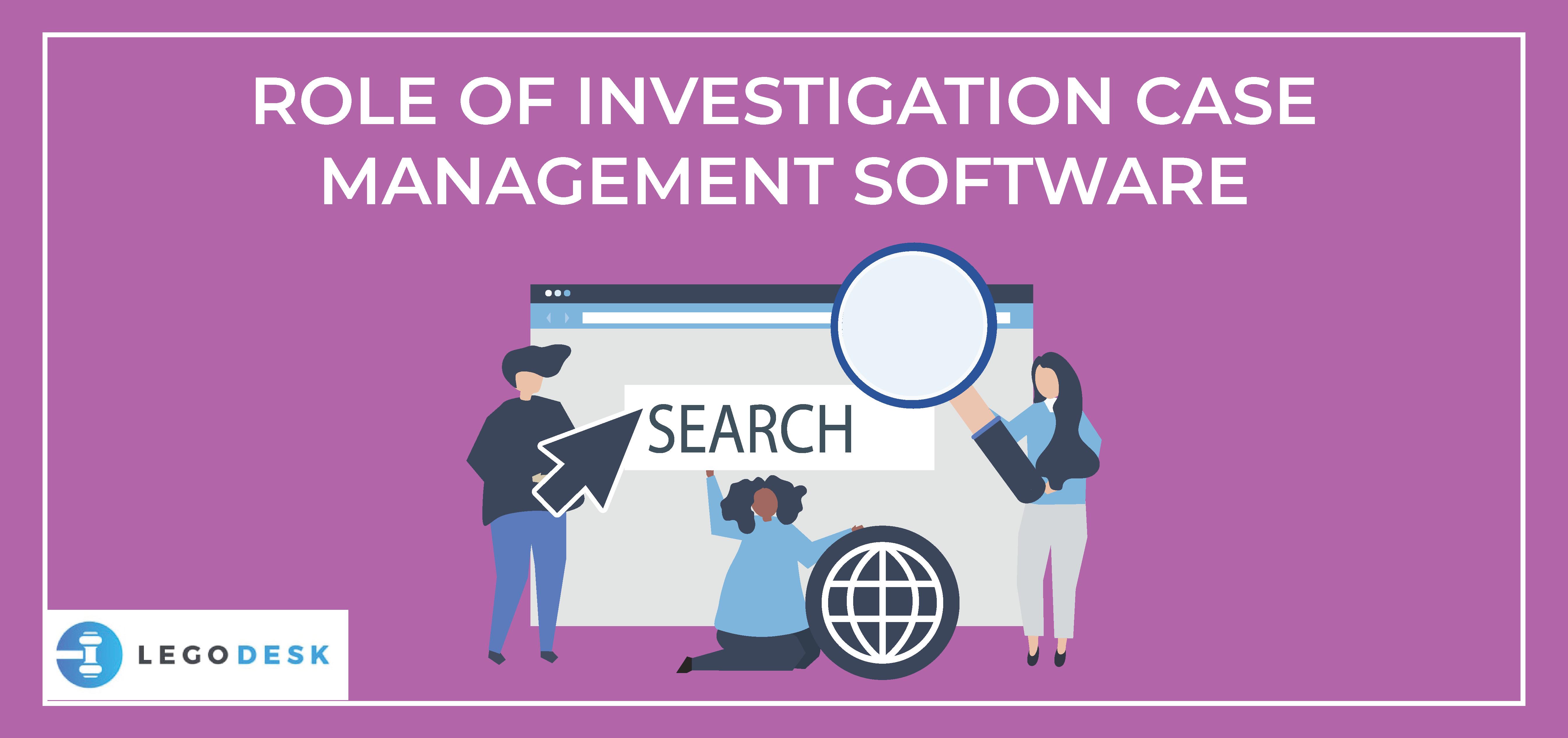 Role of Investigation Case Management Software