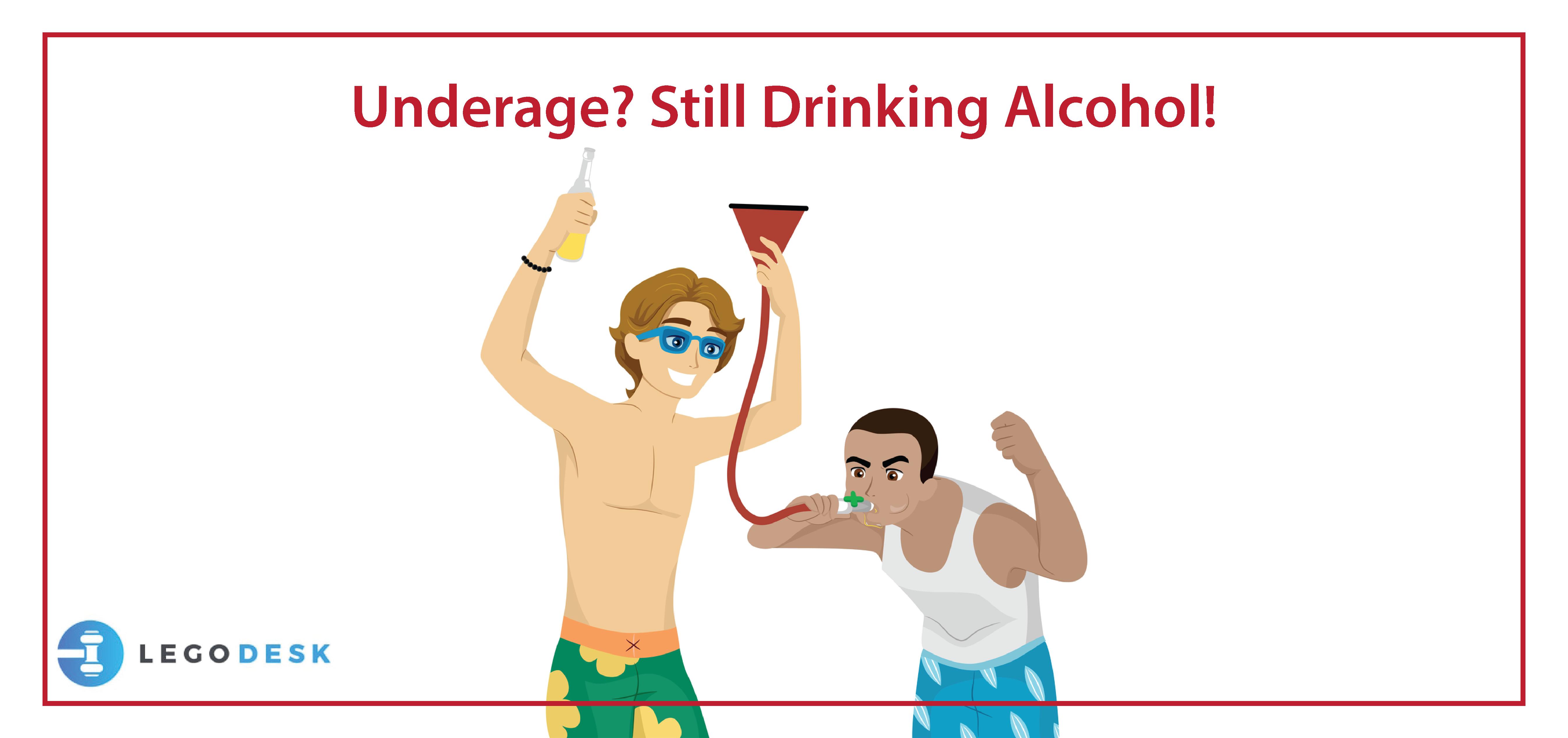 Underage? Still Drinking Alcohol!