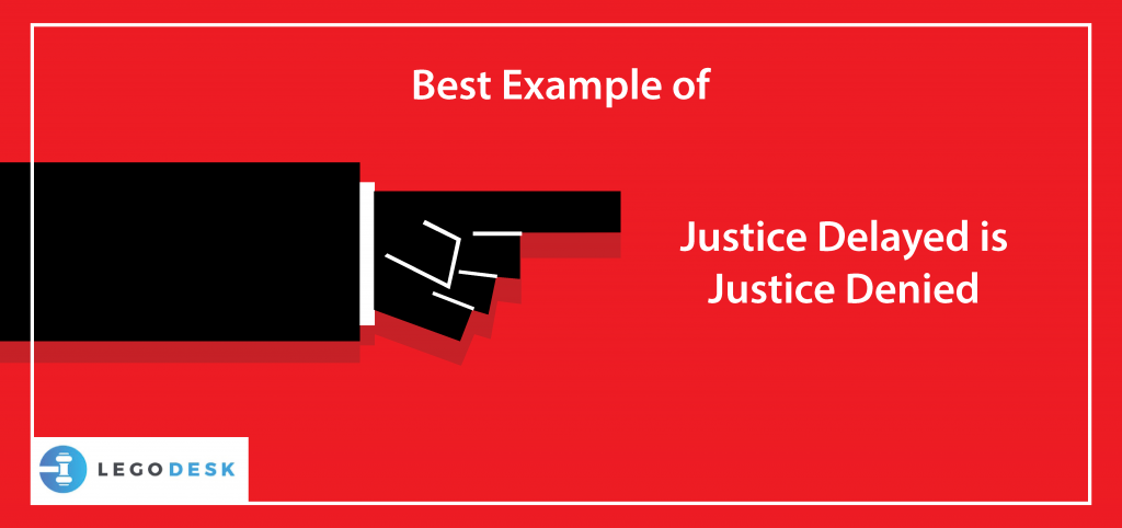 Best Example of justice delayed is justice denied